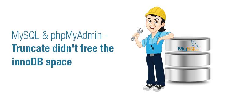 MySQL & phpMyAdmin – Truncate didnt free the innoDB space