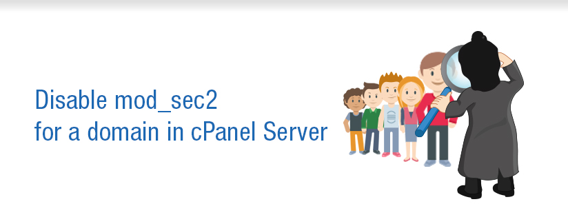 How to disable mod_sec2 for a domain in cPanel Server