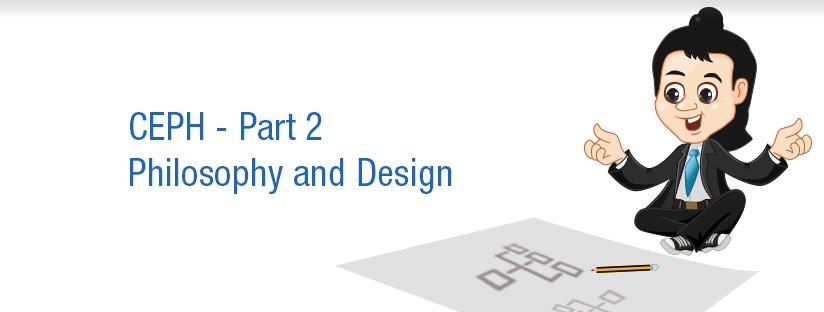 CEPH – Part 2 – Philosophy and Design
