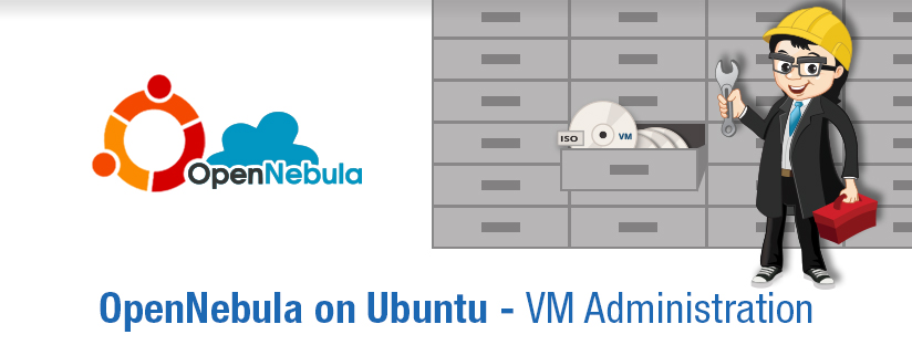 OpenNebula on Ubuntu – Part 4 – VM Administration