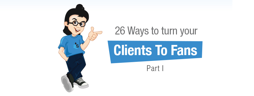 26 Ways to turn your clients to fans – Part 1