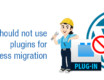 Why you should not use plugins for WordPress migration?