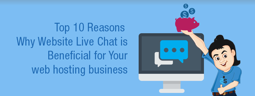Top 10 reasons why website live chat is beneficial for your web hosting business