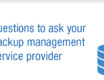 5 questions to ask your backup management service provider