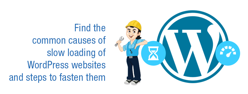 Find the common causes of slow loading of websites (WordPress) and steps to fasten them