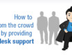 How to stand out from the crowd by providing 24*7 customer support?