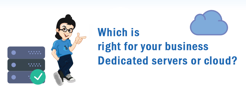 Which is right for your business – Dedicated servers or cloud?