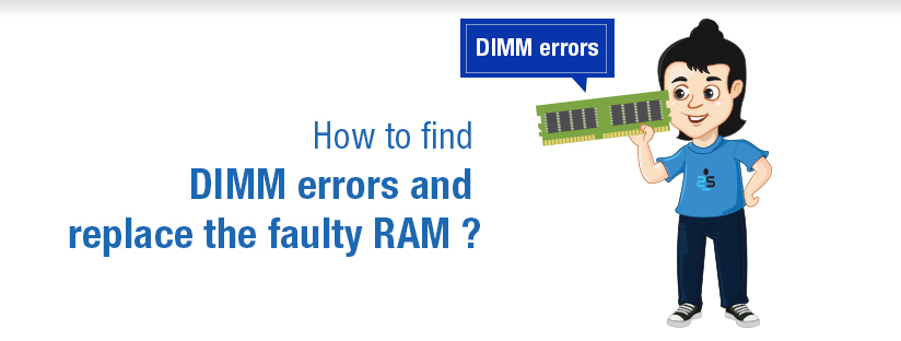 How to find DIMM errors and replace the faulty RAM ?