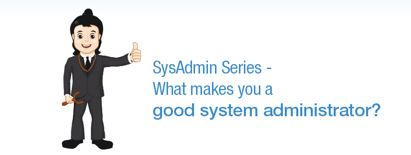 SysAdmin Series – What makes you a good system administrator?