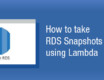 How to take RDS Snapshots using Lambda?