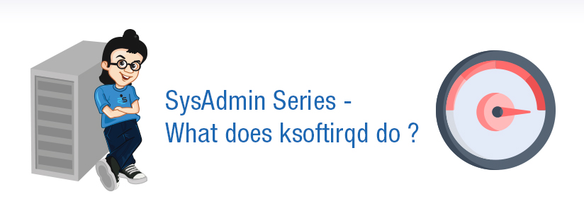 SysAdmin Series – What does ksoftirqd do ?