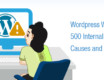WordPress Websites Showing 500 Internal Server Error – Causes and Solutions