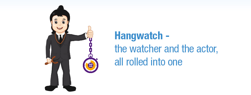 Hangwatch – the watcher and the actor, all rolled into one.
