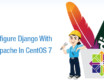 How To Configure Django With Apache In CentOS 7