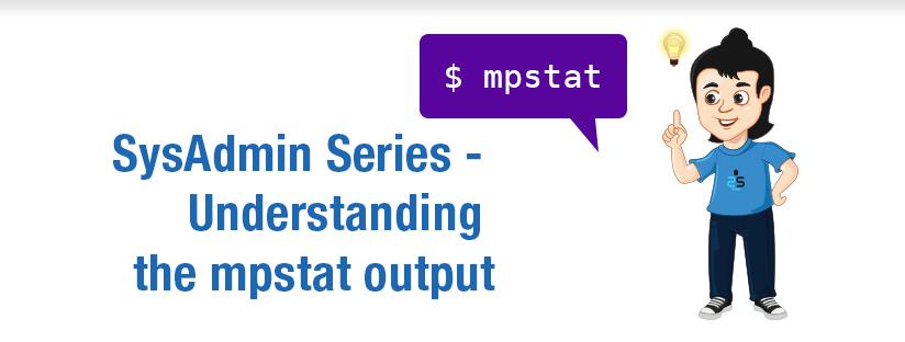 SysAdmin Series – Explaining mpstat Command Output