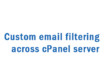 Custom Email Filtering across cPanel Server
