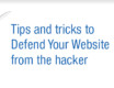 Tips and tricks to Defend Your Website from the hacker