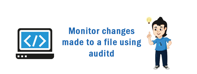 Monitor changes made to a file using auditd